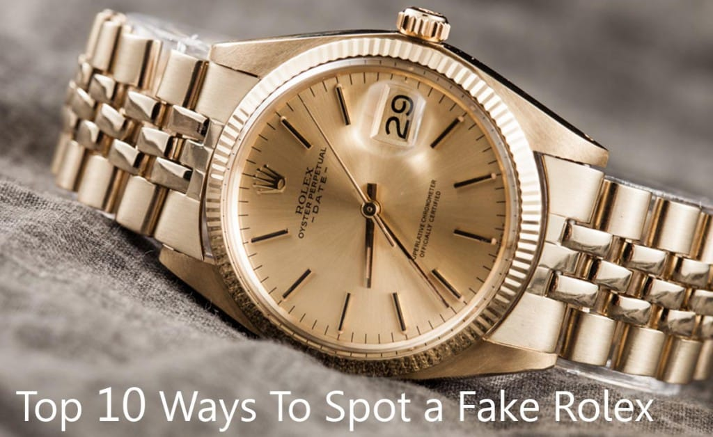 top 10 ways to spot a fake rolex - Bob's Watches